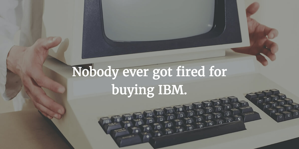 Nobody ever got fired for buying an IBM